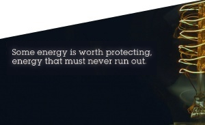 Some energy is worth protecting, energy that must never run out.